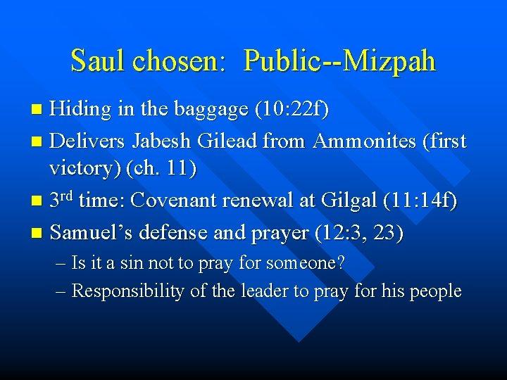 Saul chosen: Public--Mizpah Hiding in the baggage (10: 22 f) n Delivers Jabesh Gilead