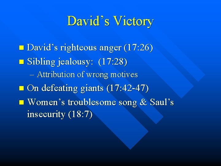 David's Victory David's righteous anger (17: 26) n Sibling jealousy: (17: 28) n –