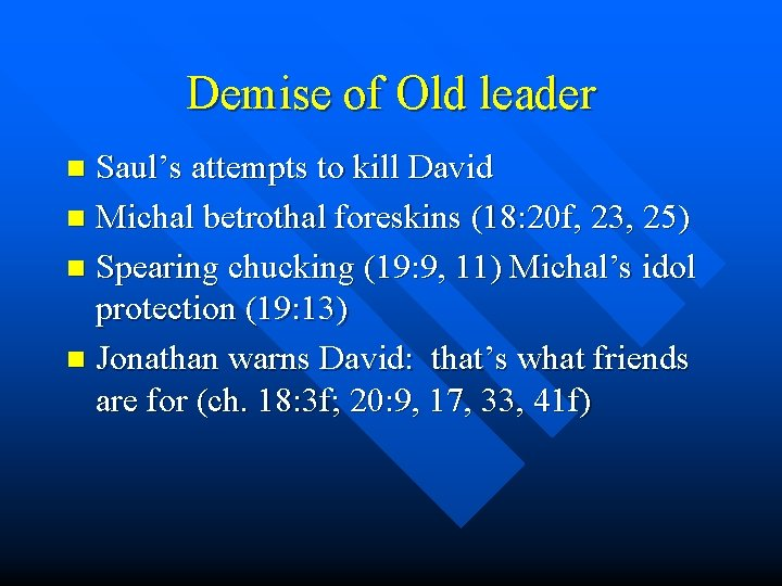 Demise of Old leader Saul's attempts to kill David n Michal betrothal foreskins (18: