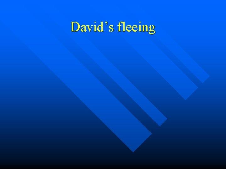 David's fleeing