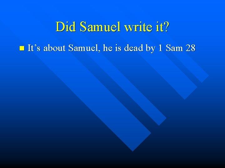 Did Samuel write it? n It's about Samuel, he is dead by 1 Sam