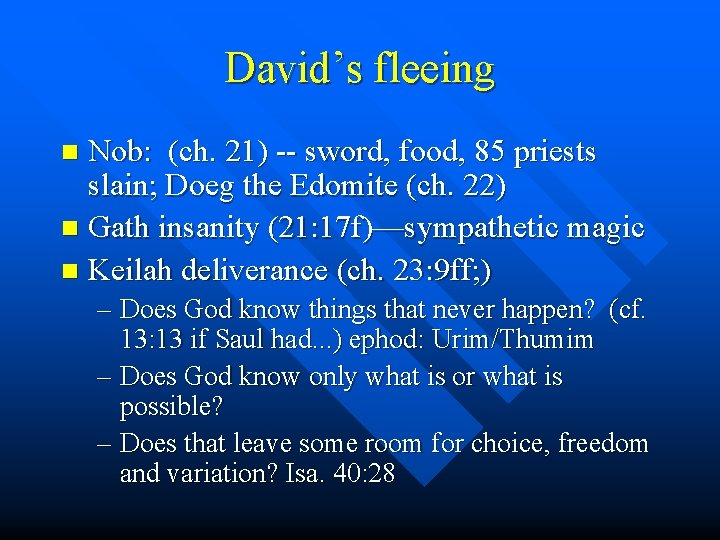 David's fleeing Nob: (ch. 21) -- sword, food, 85 priests slain; Doeg the Edomite