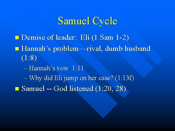 Samuel Cycle Demise of leader: Eli (1 Sam 1 -2) n Hannah's problem—rival, dumb