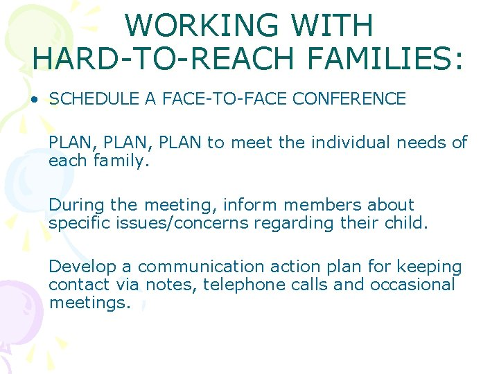 WORKING WITH HARD-TO-REACH FAMILIES: • SCHEDULE A FACE-TO-FACE CONFERENCE PLAN, PLAN to meet the