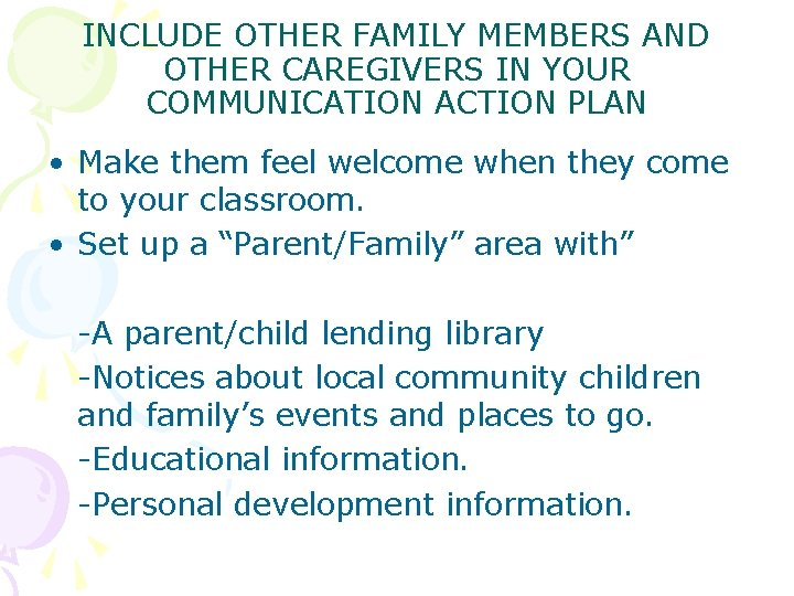 INCLUDE OTHER FAMILY MEMBERS AND OTHER CAREGIVERS IN YOUR COMMUNICATION ACTION PLAN • Make