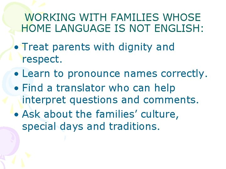 WORKING WITH FAMILIES WHOSE HOME LANGUAGE IS NOT ENGLISH: • Treat parents with dignity