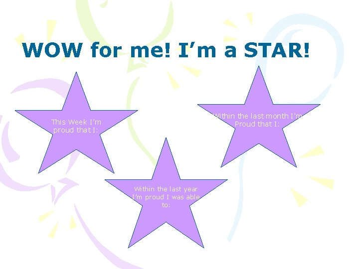 WOW for me! I'm a STAR! Within the last month I'm Proud that I: