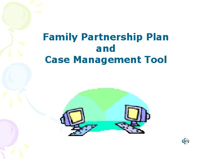 Family Partnership Plan and Case Management Tool