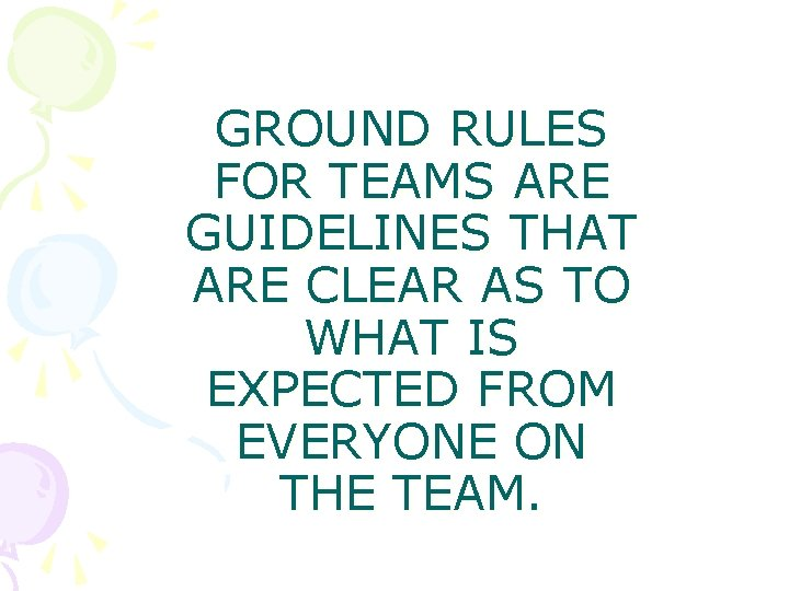GROUND RULES FOR TEAMS ARE GUIDELINES THAT ARE CLEAR AS TO WHAT IS EXPECTED