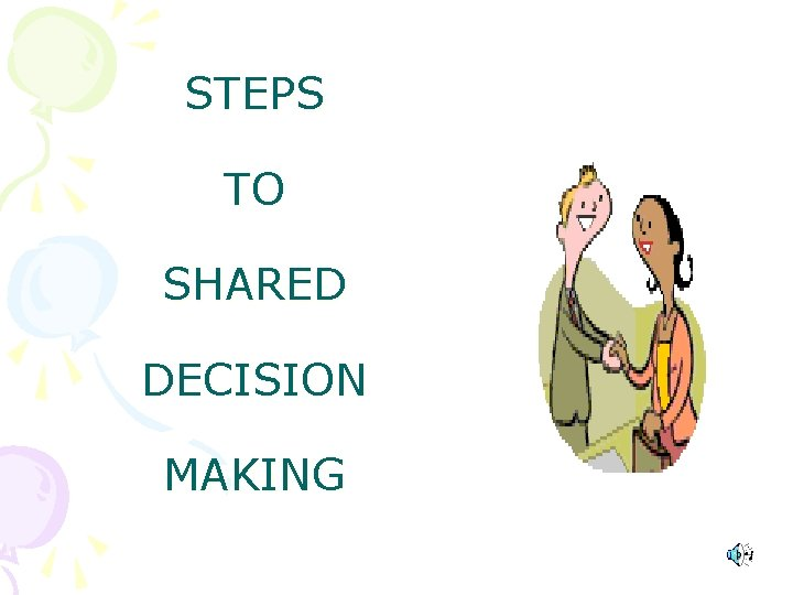 STEPS TO SHARED DECISION MAKING