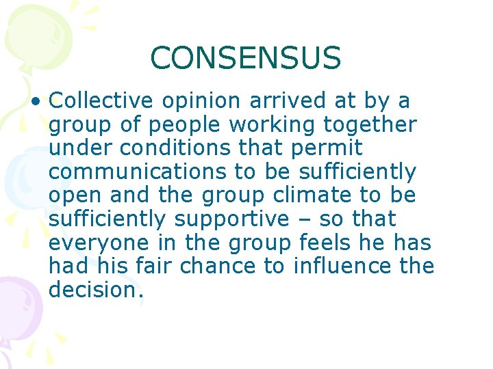 CONSENSUS • Collective opinion arrived at by a group of people working together under