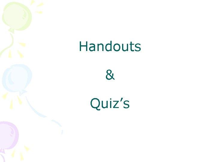 Handouts & Quiz's