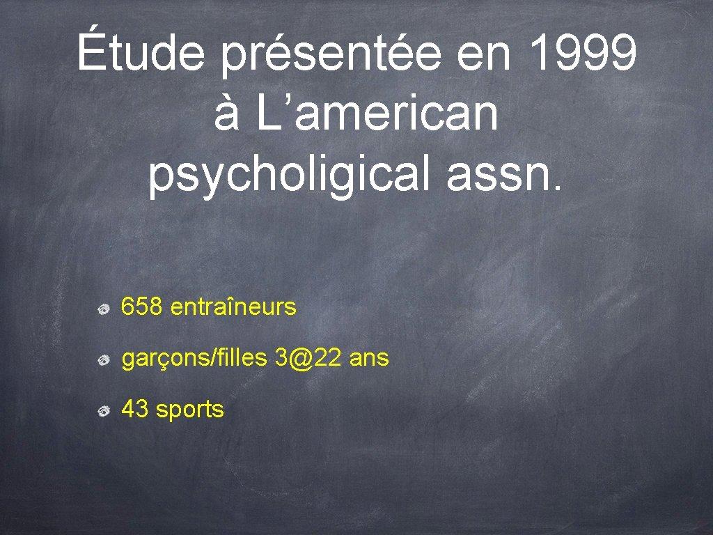 Étude présentée en 1999 à L'american psycholigical assn. 658 entraîneurs garçons/filles 3@22 ans 43