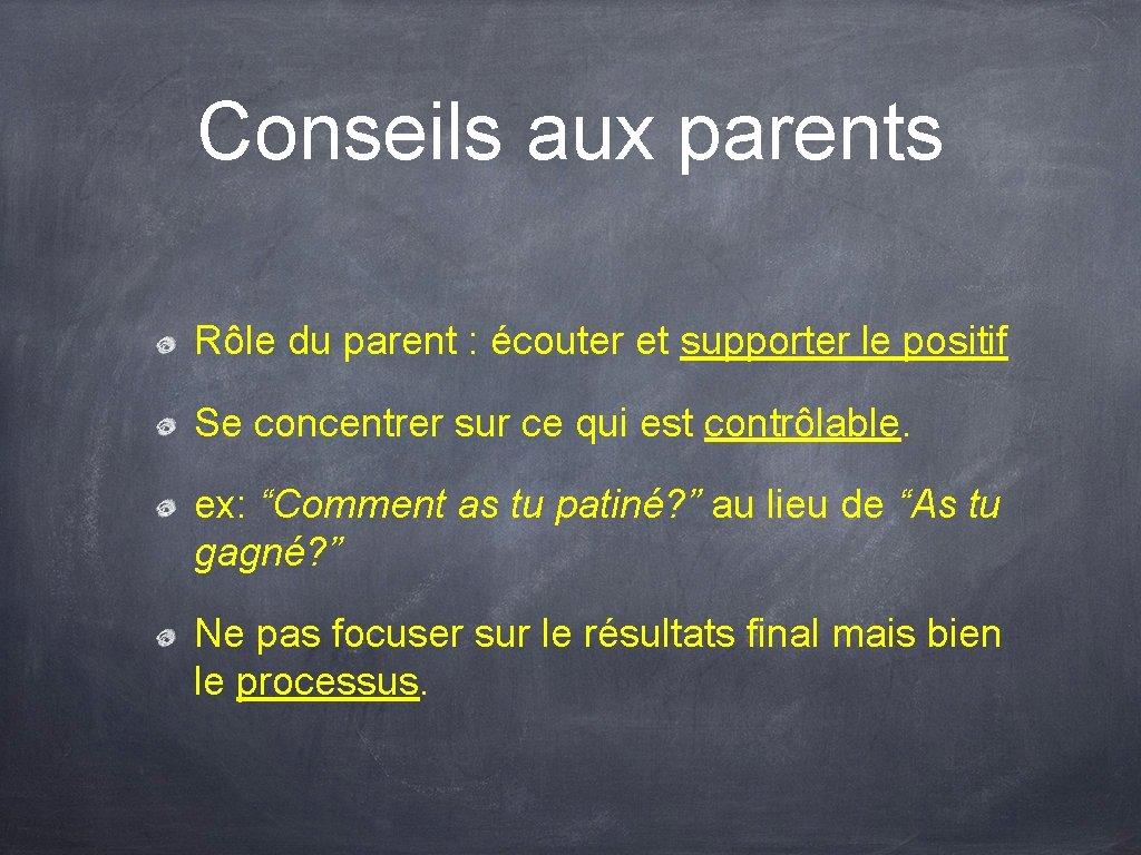 Conseils aux parents Rôle du parent : écouter et supporter le positif Se concentrer