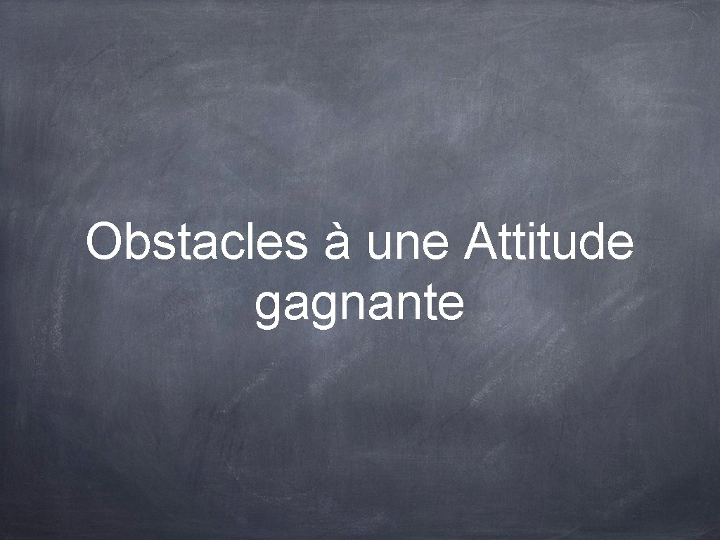 Obstacles à une Attitude gagnante
