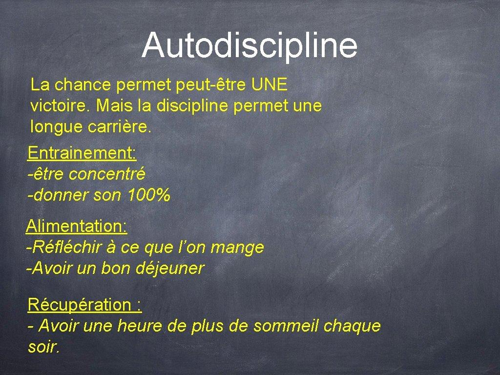 Autodiscipline La chance permet peut-être UNE victoire. Mais la discipline permet une longue carrière.