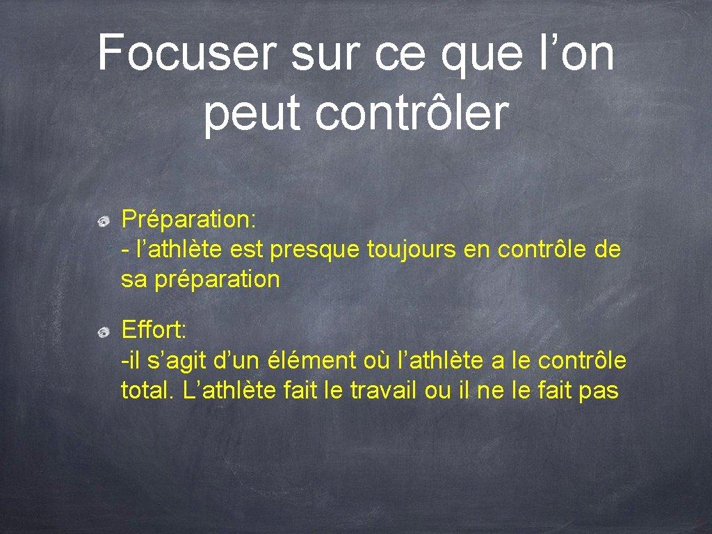 Focuser sur ce que l'on peut contrôler Préparation: - l'athlète est presque toujours en