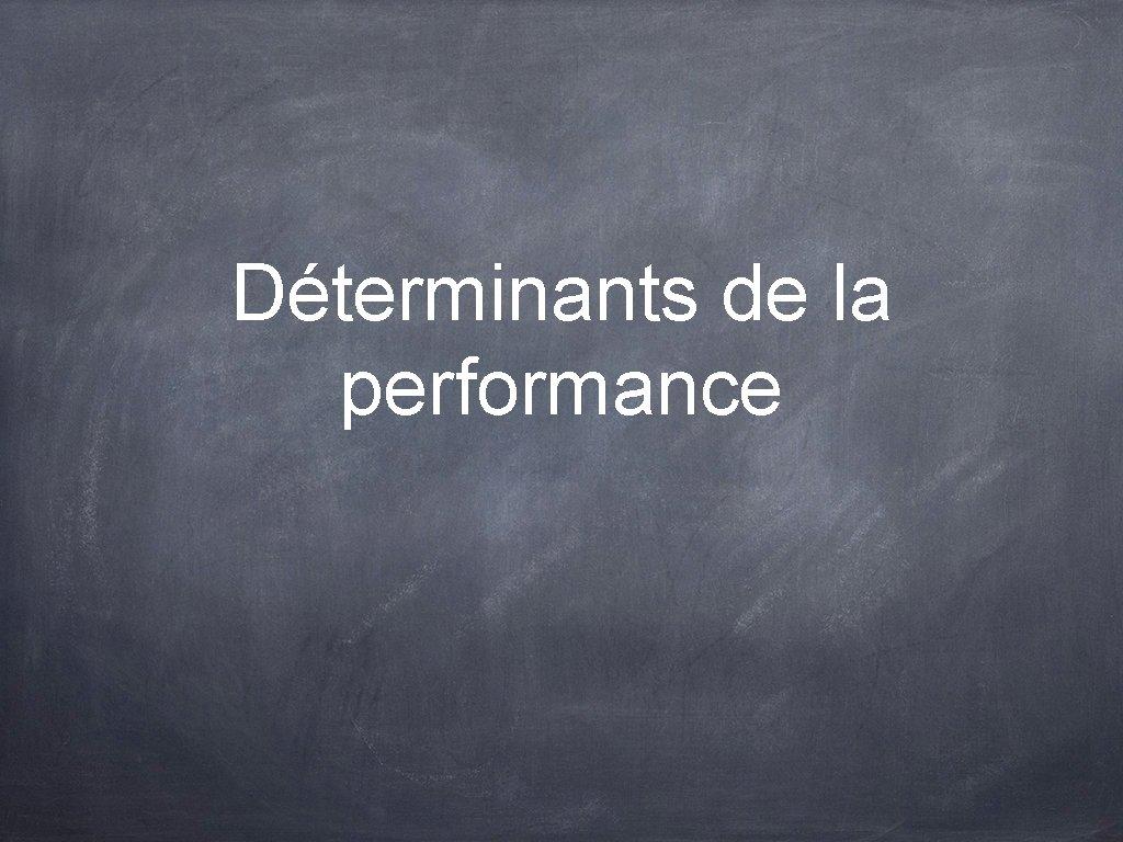 Déterminants de la performance