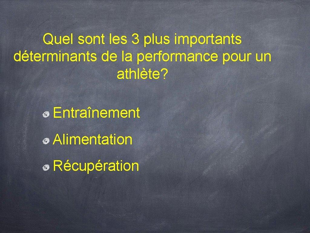 Quel sont les 3 plus importants déterminants de la performance pour un athlète? Entraînement