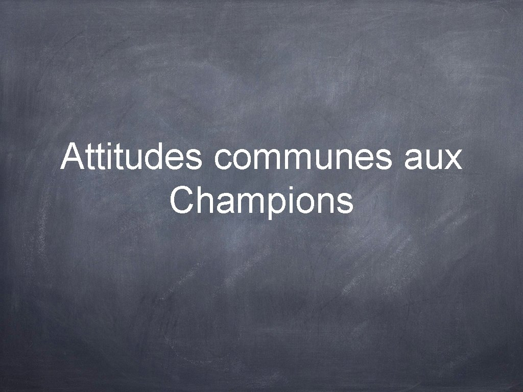 Attitudes communes aux Champions