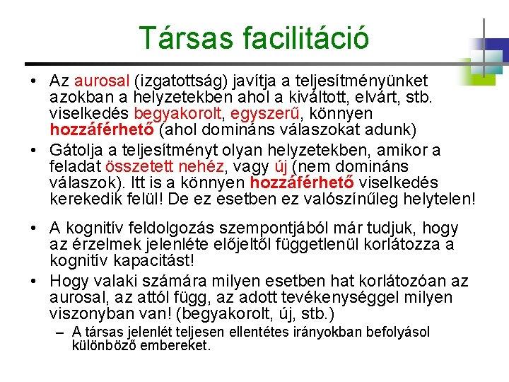 Társas facilitáció • Az aurosal (izgatottság) javítja a teljesítményünket azokban a helyzetekben ahol a