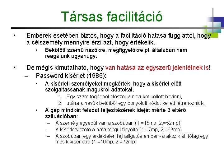 Társas facilitáció • Emberek esetében biztos, hogy a facilitáció hatása függ attól, hogy a