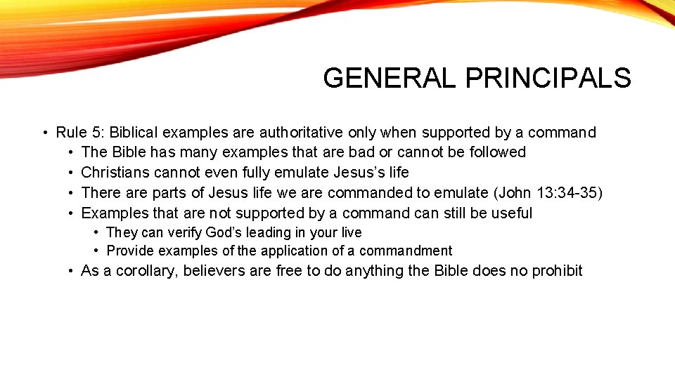 GENERAL PRINCIPALS • Rule 5: Biblical examples are authoritative only when supported by a