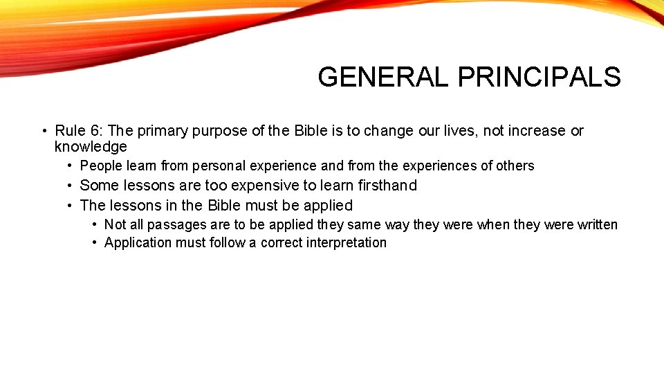 GENERAL PRINCIPALS • Rule 6: The primary purpose of the Bible is to change