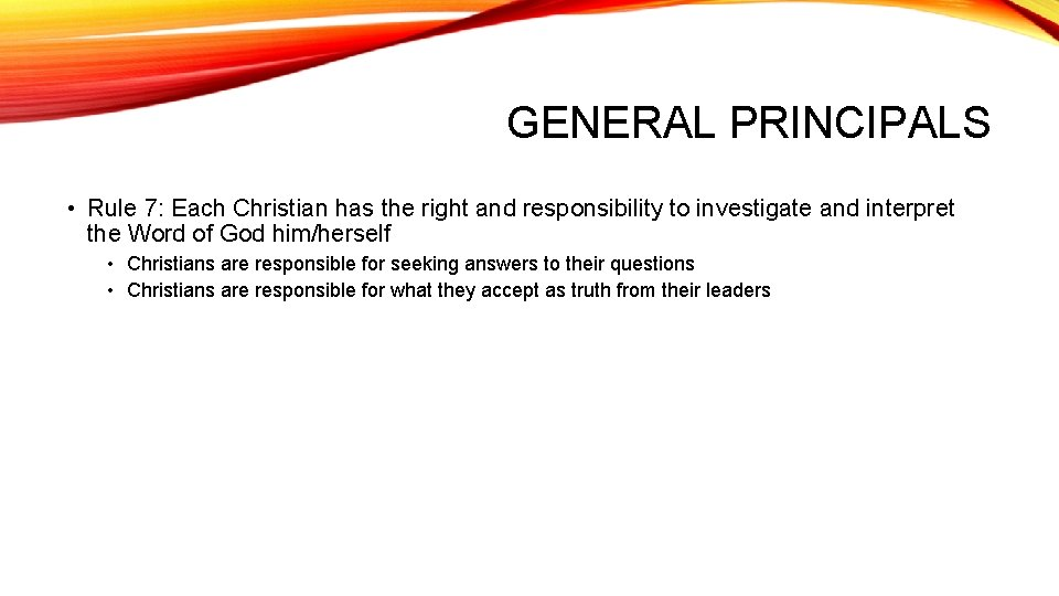 GENERAL PRINCIPALS • Rule 7: Each Christian has the right and responsibility to investigate