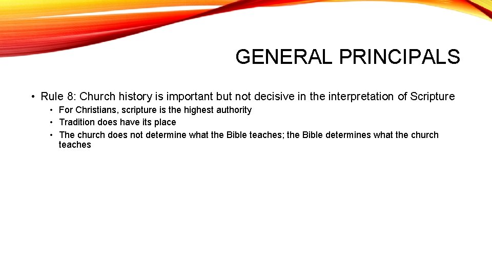 GENERAL PRINCIPALS • Rule 8: Church history is important but not decisive in the