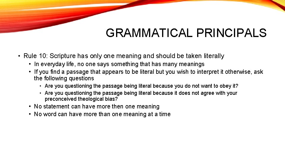 GRAMMATICAL PRINCIPALS • Rule 10: Scripture has only one meaning and should be taken