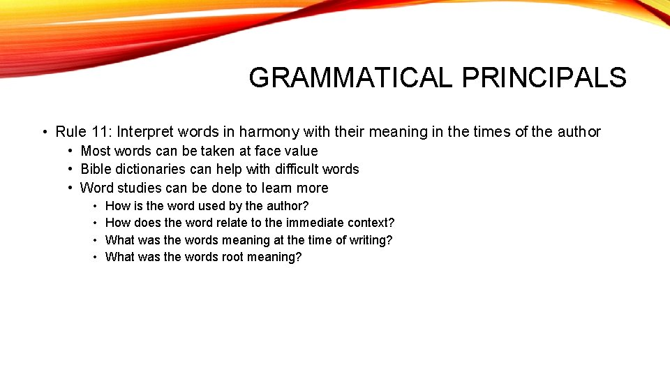 GRAMMATICAL PRINCIPALS • Rule 11: Interpret words in harmony with their meaning in the