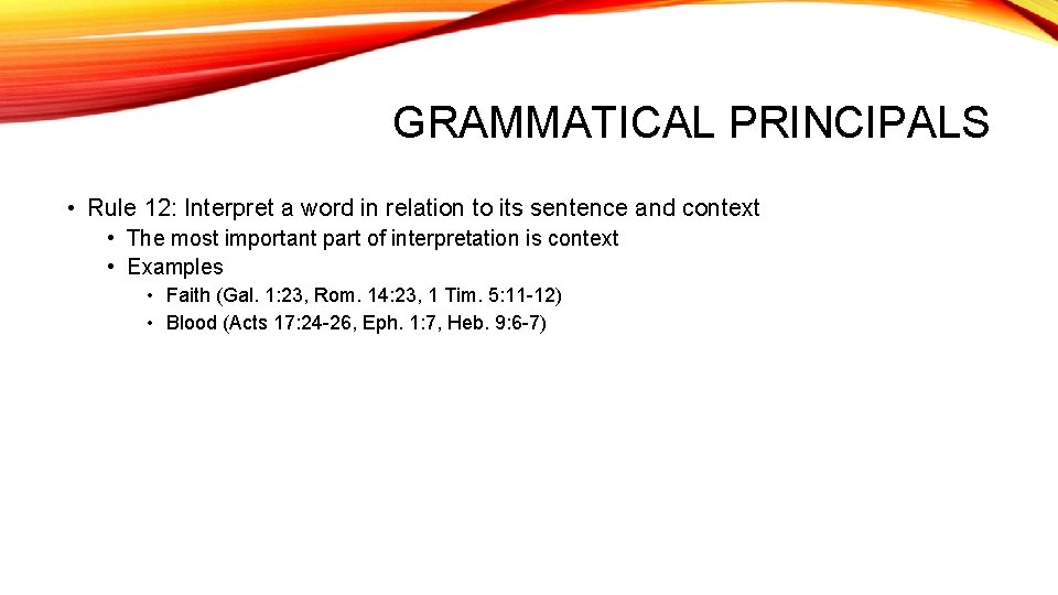 GRAMMATICAL PRINCIPALS • Rule 12: Interpret a word in relation to its sentence and