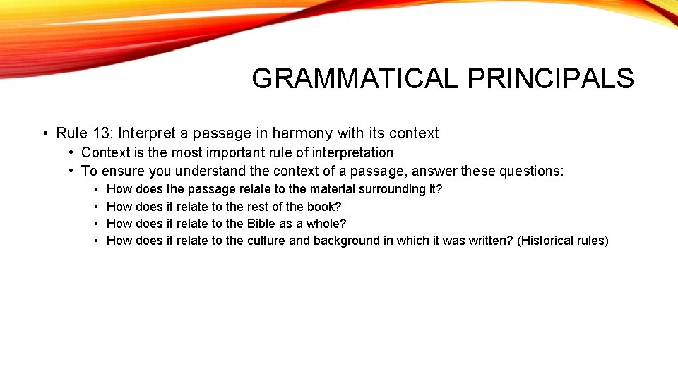 GRAMMATICAL PRINCIPALS • Rule 13: Interpret a passage in harmony with its context •