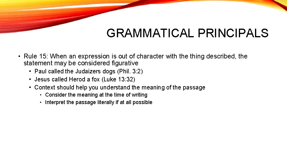 GRAMMATICAL PRINCIPALS • Rule 15: When an expression is out of character with the