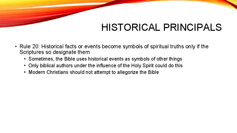 HISTORICAL PRINCIPALS • Rule 20: Historical facts or events become symbols of spiritual truths
