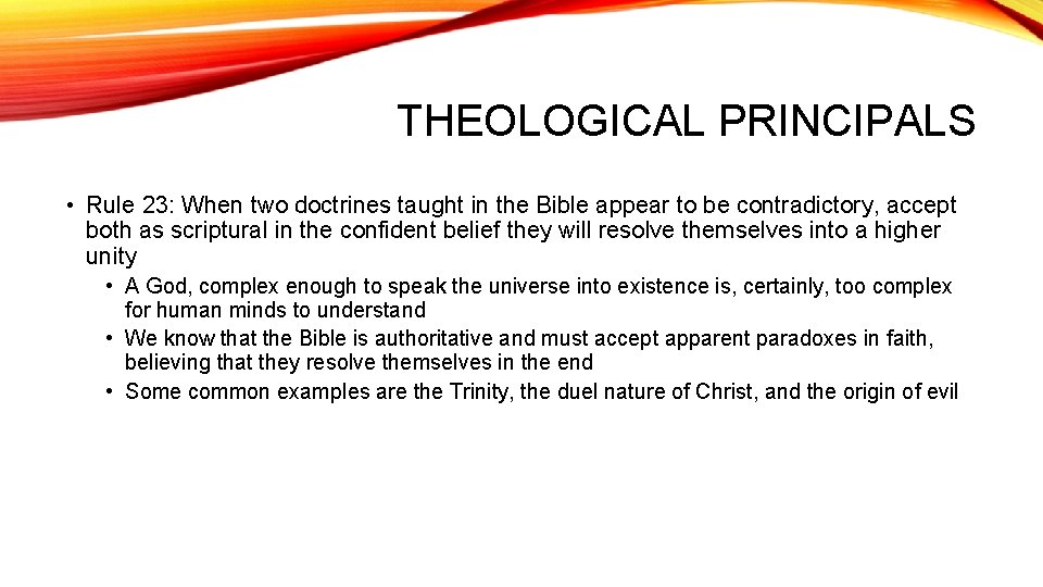 THEOLOGICAL PRINCIPALS • Rule 23: When two doctrines taught in the Bible appear to