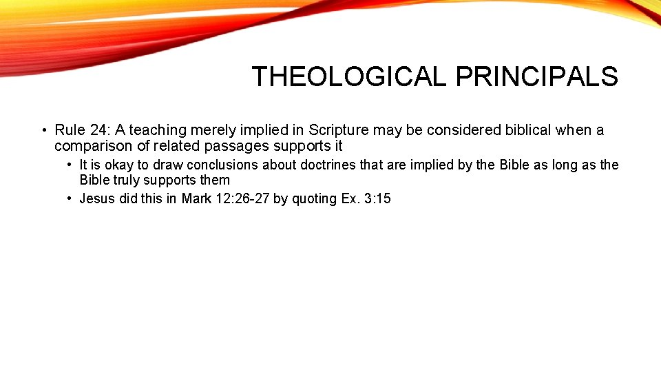 THEOLOGICAL PRINCIPALS • Rule 24: A teaching merely implied in Scripture may be considered