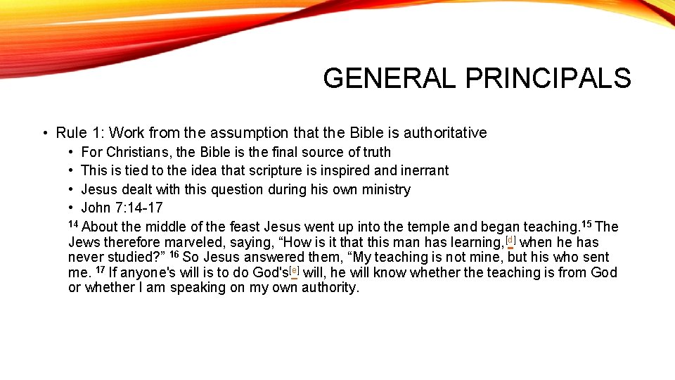 GENERAL PRINCIPALS • Rule 1: Work from the assumption that the Bible is authoritative