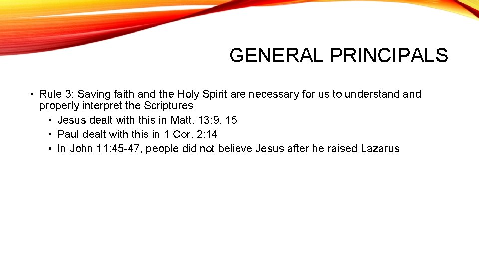 GENERAL PRINCIPALS • Rule 3: Saving faith and the Holy Spirit are necessary for