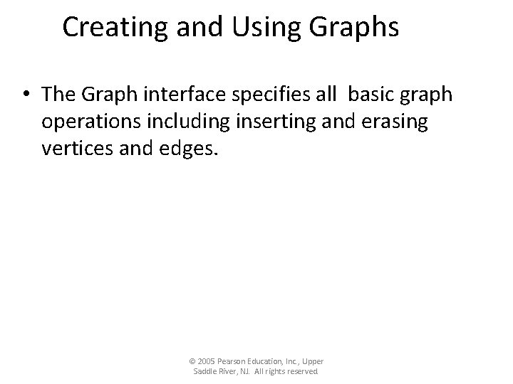 Creating and Using Graphs • The Graph interface specifies all basic graph operations including