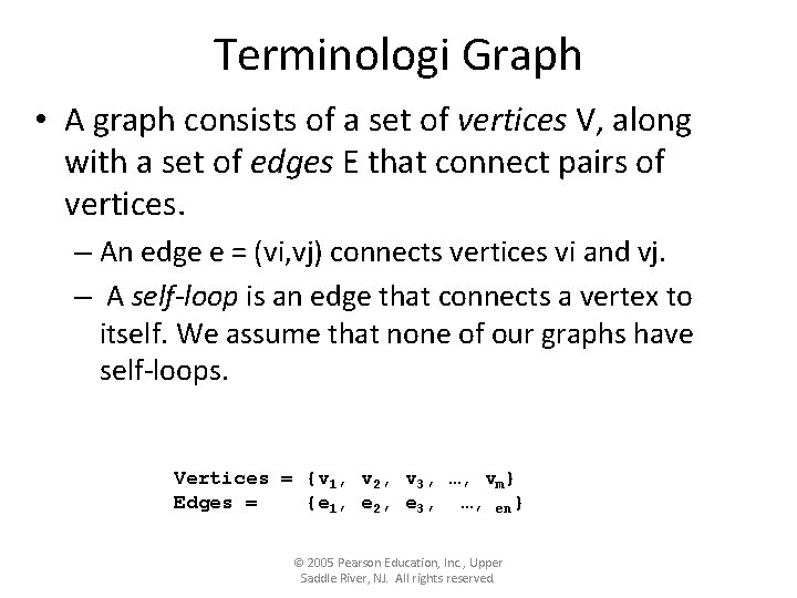 Terminologi Graph • A graph consists of a set of vertices V, along with