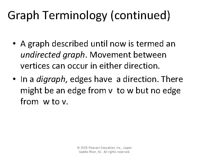Graph Terminology (continued) • A graph described until now is termed an undirected graph.