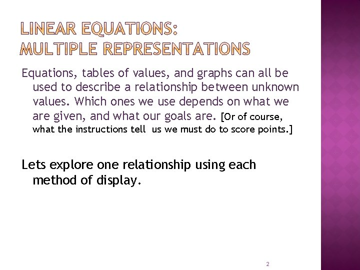 Equations, tables of values, and graphs can all be used to describe a relationship