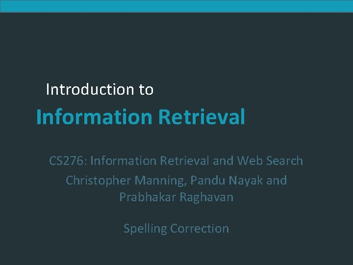 Introduction to Information Retrieval CS 276: Information Retrieval and Web Search Christopher Manning, Pandu