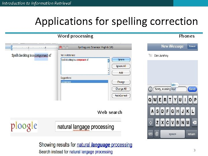Introduction to Information Retrieval Applications for spelling correction Word processing Phones Web search 3