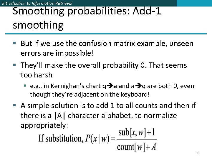 Introduction to Information Retrieval Smoothing probabilities: Add-1 smoothing § But if we use the