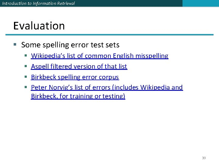 Introduction to Information Retrieval Evaluation § Some spelling error test sets § § Wikipedia's