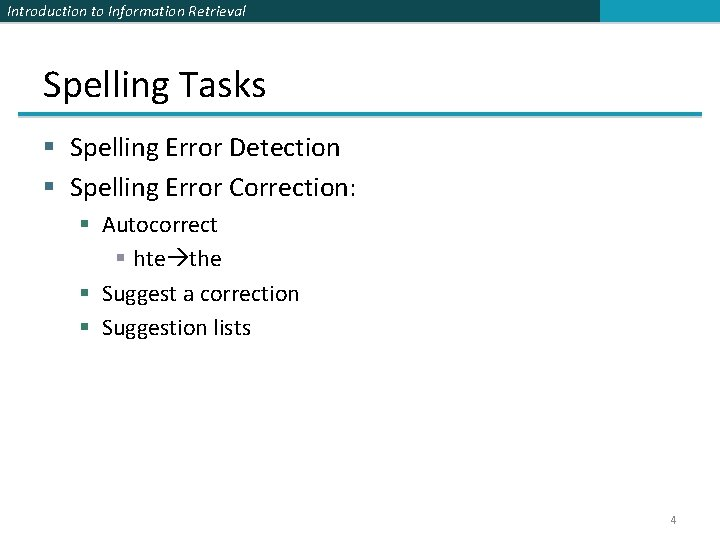 Introduction to Information Retrieval Spelling Tasks § Spelling Error Detection § Spelling Error Correction: