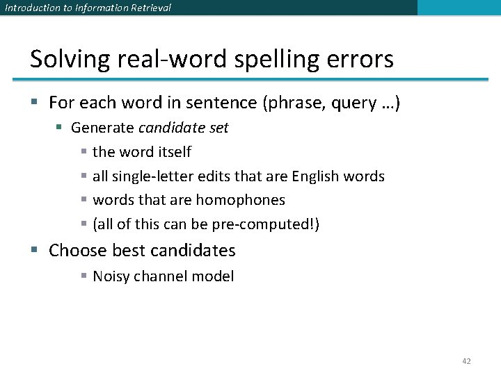 Introduction to Information Retrieval Solving real-word spelling errors § For each word in sentence